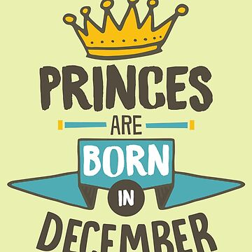 Princesses Are Born In December Design Birthday Gift For Women by artbyanave