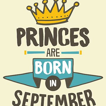Princes Are Born In September Birthday Gift For Men & Boys by artbyanave