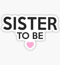 Sister To Be - Cute T-Shirt & Hoodies Sticker