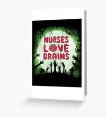 Nurses Love Brains Scary Halloween Zombie Lover Greeting Card