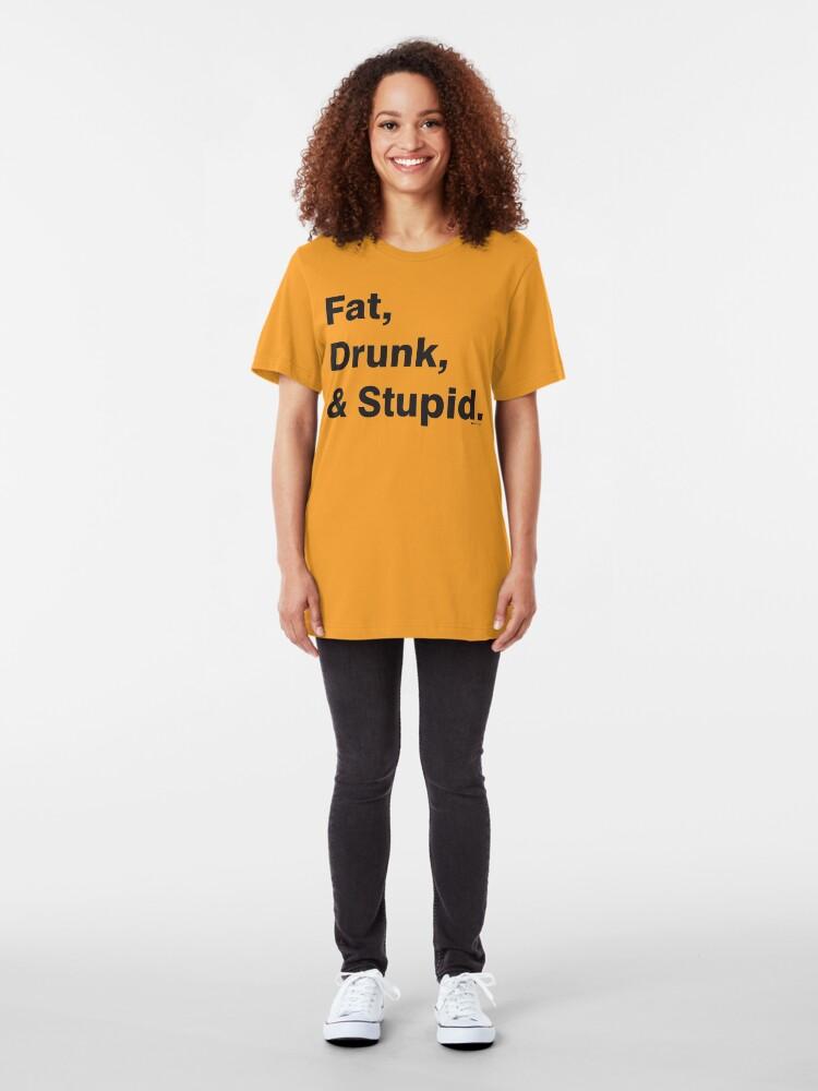 Alternate view of Fat, Drunk & Stupid: Black Slim Fit T-Shirt