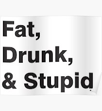Fat, Drunk & Stupid: Black Poster