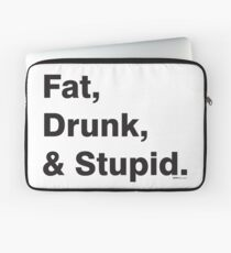 Fat, Drunk & Stupid: Black Laptop Sleeve