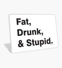 Fat, Drunk & Stupid: Black Laptop Skin
