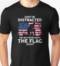 Don't be Distracted! This Was Never About The Flag! #TakeAKnee Unisex T-Shirt