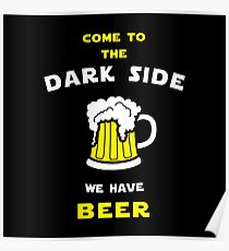 Come to the dark side we have beer Poster