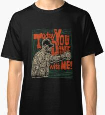 Today you dance with me! Classic T-Shirt