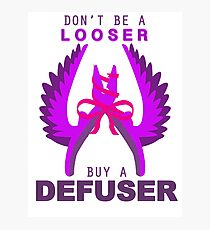 Don't be a looser, buy a Defuser Photographic Print