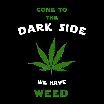 Come to the dark side we have weed by florintenica