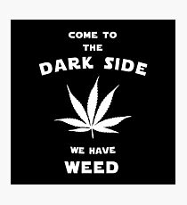 Come to the dark side we have weed Photographic Print