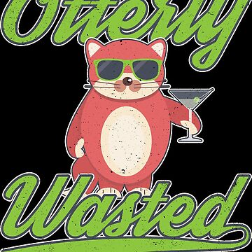 Otterly Wasted Funny Drinking Design by KingoftheRoad