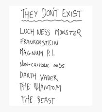 They Don't Exist Photographic Print
