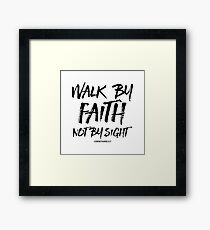 Walk by Faith Not by Sight - CORINTHIANS 5:7 - Christian Quotes Framed Print