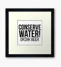 CONSERVE WATER DRINK BEER Framed Print