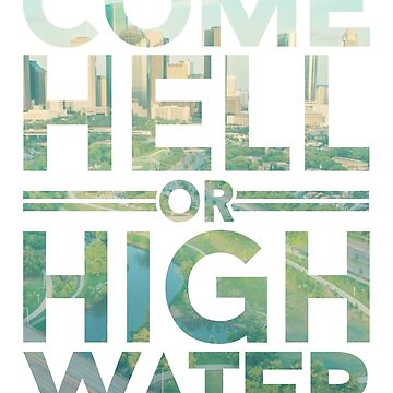 Come Hell or High Water by shaileyann