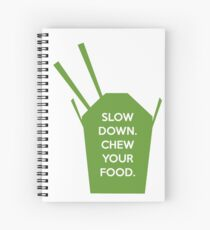 Slow Down. Chew Your Food. Spiral Notebook