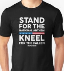 Stand For the National Anthem, Kneel For The Fallen! T-Shirt