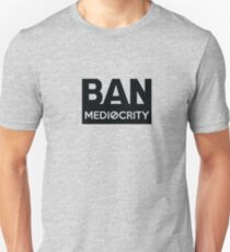 BAN MEDIOCRITY T-Shirt