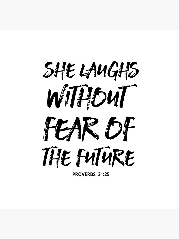 She Laughs Without Fear Of The Future - Christian Quote - Proverbs 31:25  by walk-by-faith