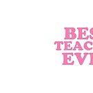 BEST TEACHER EVER in pink by jazzydevil