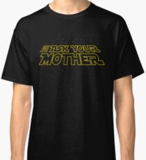 Dad Go Ask your Mother Star Wars Classic T-Shirt
