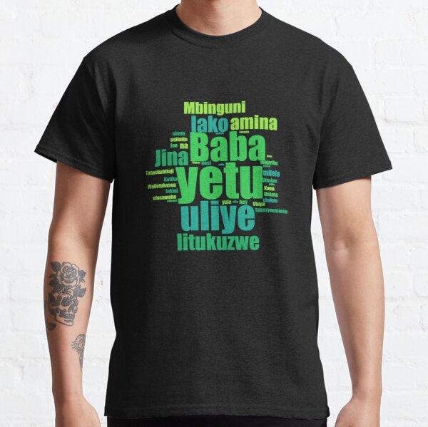Baba Yetu- The Lord's Prayer (Swahili) Classic T-Shirt