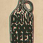 Drink Good Beer by Jason Castillo
