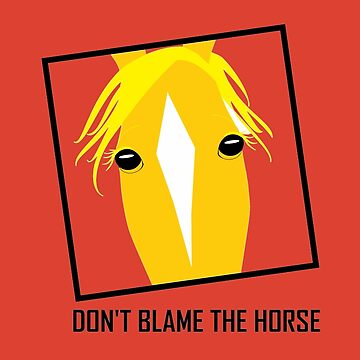 DON'T BLAME THE HORSE by jgevans