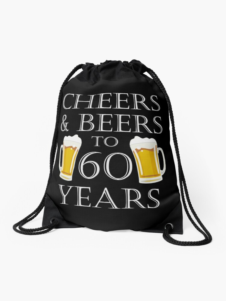 Cheers And Beers To 60 Years 60th Birthday Gift Drawstring Bag