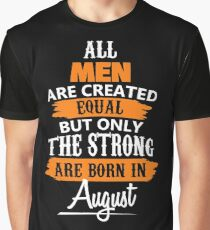 Men Are Created Equal Only The Strong Born in August Graphic T-Shirt