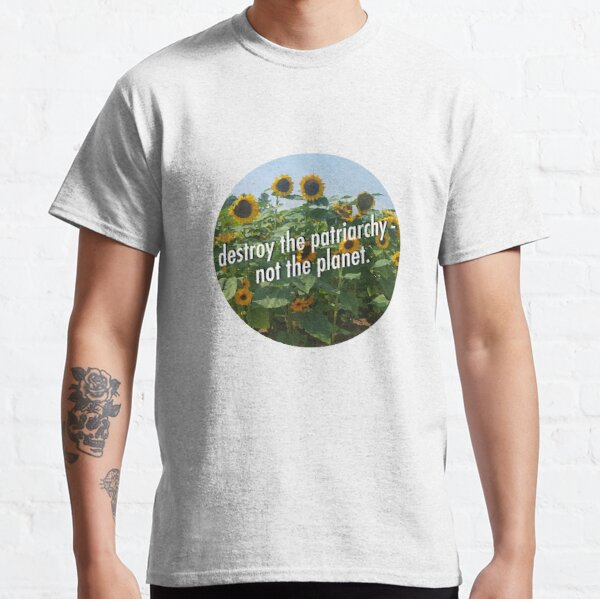 Destroy the Patriarchy, Not the Planet! Classic T-Shirt