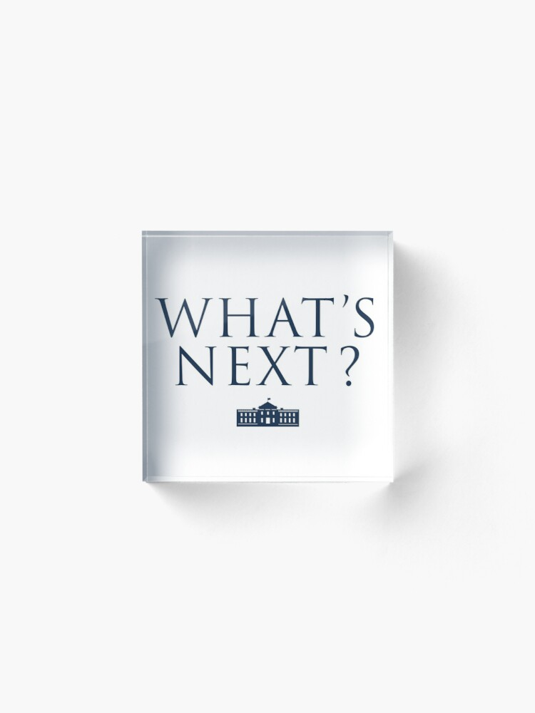 Alternate view of What's Next? West Wing Acrylic Block