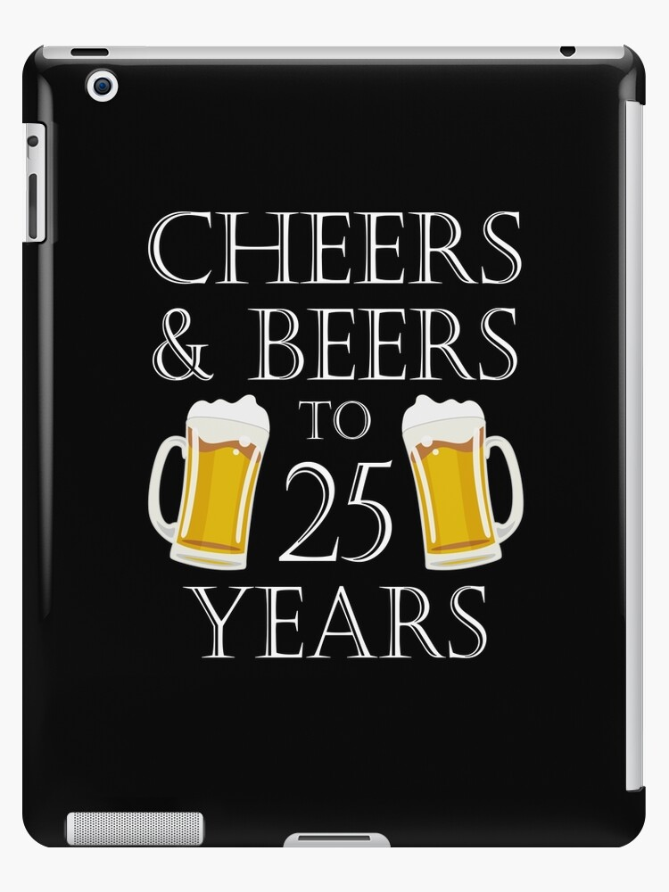 Cheers And Beers To 25 Years 25th Birthday Gift