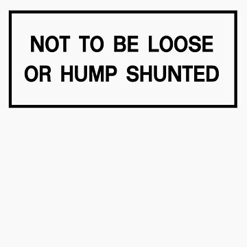 Not to be Loose or Hump Shunted - Black by PixelRider