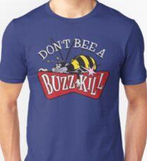 Don't Bee A Buzz Kill Unisex T-Shirt