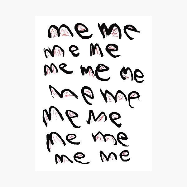 Me Me Me Photographic Print