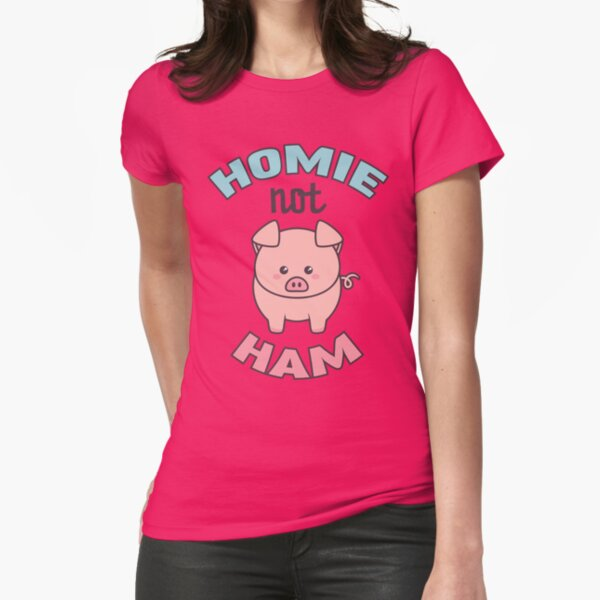 Homie Not Ham, Friends Not Food Fitted T-Shirt
