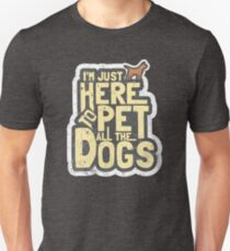 Funny I'm Here to Pet All the Dogs shirt- Funny dog T shirts T-Shirt