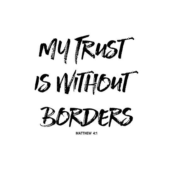 My Trust Is Without Borders Christian Quotes Posters By Walkby Unique Trust In The Lord Quotes