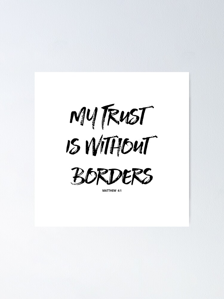 my trust is out borders christian quotes poster by walk by