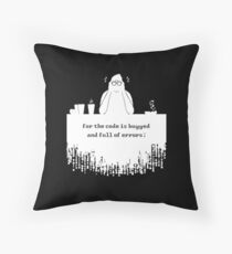 For the code is bugged and full of errors (white) Throw Pillow