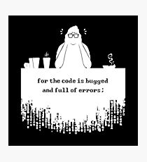 For the code is bugged and full of errors (white) Photographic Print