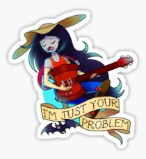 I'm just your problem Sticker