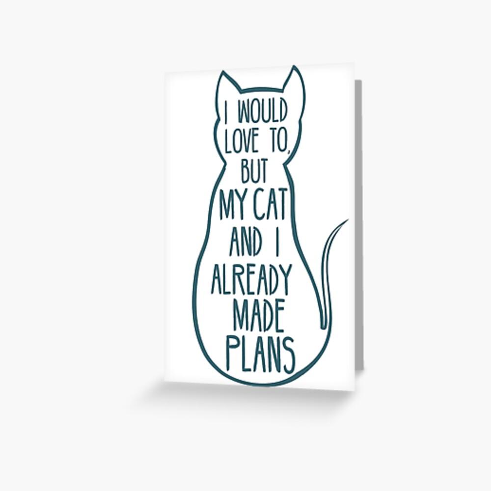 Ich würde gerne, aber meine Katze und ich haben bereits Pläne # 2 Grußkarte