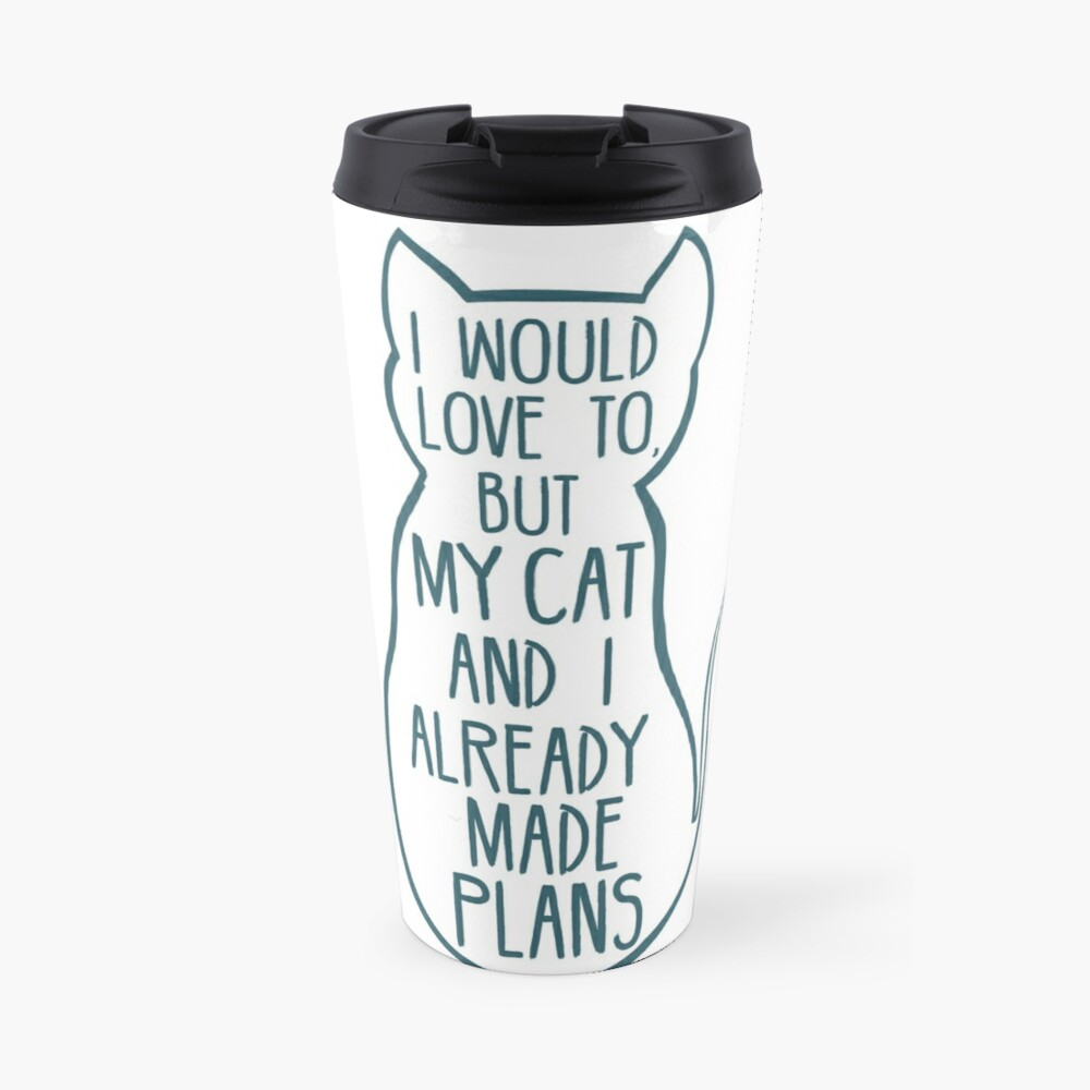 I would love to, but my cat and I already made plans #2 Travel Mug
