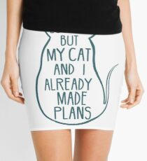 I would love to, but my cat and I already made plans #2 Mini Skirt