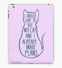 I would love to, but my cat and I already made plans #2 iPad Case/Skin