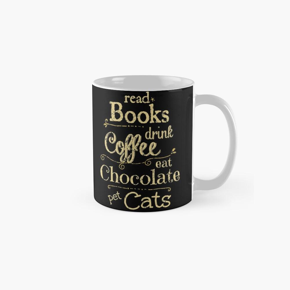 read books, drink coffee, eat chocolate, pet cats Classic Mug