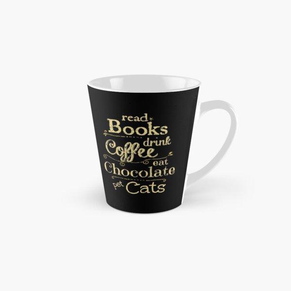 read books, drink coffee, eat chocolate, pet cats Tall Mug