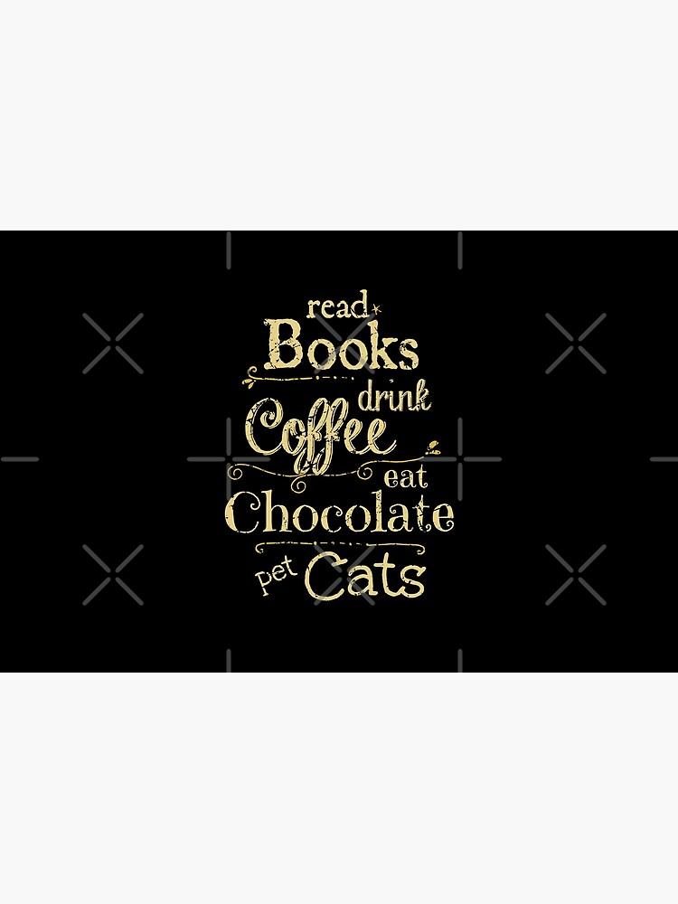 Bücher lesen, Kaffee trinken, Schokolade essen, Katzen streicheln von FandomizedRose